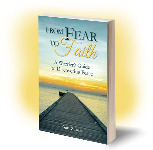 Catholic Speaker and Author Gary Zimak announces his latest book, From Fear To Faith: A Worrier's Guide To Discovering Peace