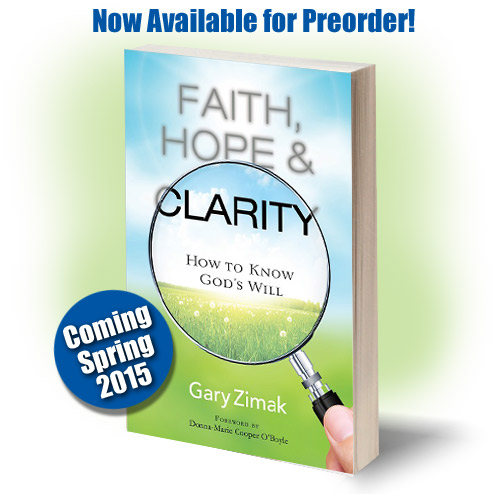 Catholic Speaker and author Gary Zimak announces his latest book - Faith, Hope and Clarity from Servant Books