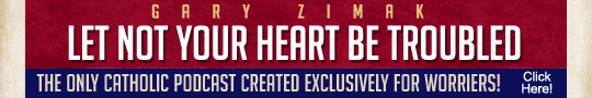 Join Catholic speaker and author Gary Zimak for his Let Not Your Heart Be Troubled podcast for worriers