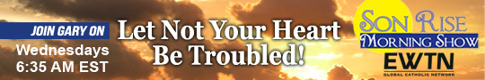 Catholic Speaker and Author Gary Zimak appears each Wednesday on EWTN Radio's The Son Rise Morning Show with his series Let Not Your Heart Be Troubled