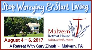 Catholic speaker Gary Zimak offers a Stop Worrying And Start Living Retreat at the Malvern Retreat House